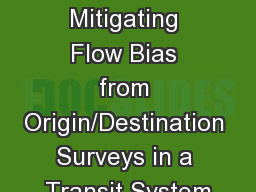 An Application of Mitigating Flow Bias from Origin/Destination Surveys in a Transit System