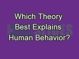 Which Theory Best Explains Human Behavior? PowerPoint PPT Presentation