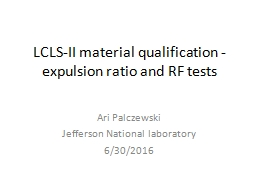 LCLS-II material qualification - expulsion ratio and RF tests
