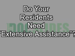 "Do Your Residents Need ""Extensive Assistance""?"