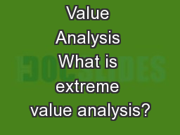 Extreme Value Analysis What is extreme value analysis?