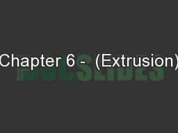 Chapter 6 -  (Extrusion)