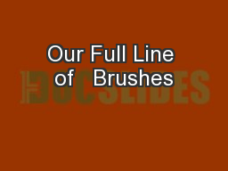 Our Full Line of   Brushes