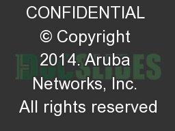 CONFIDENTIAL © Copyright 2014. Aruba Networks, Inc. All rights reserved