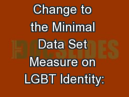 Proposed Change to the Minimal Data Set Measure on LGBT Identity: