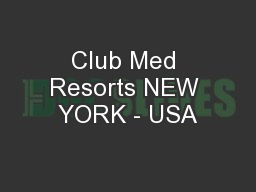 Club Med Resorts NEW YORK - USA PowerPoint PPT Presentation