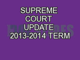 SUPREME COURT UPDATE 2013-2014 TERM