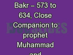 Vocabulary for Islam Abu Bakr – 573 to 634, Close Companion to prophet Muhammad and appointed fir