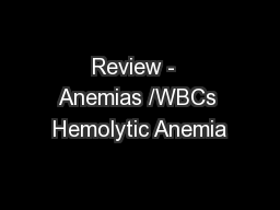 Review -  Anemias /WBCs Hemolytic Anemia PowerPoint PPT Presentation