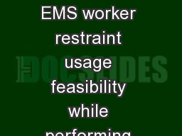 Objective This study observed EMS worker restraint usage feasibility while performing the most comm