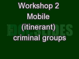 Workshop 2 Mobile (itinerant) criminal groups