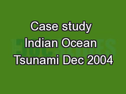 Case study Indian Ocean Tsunami Dec 2004