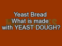 Yeast Bread What is made with YEAST DOUGH?