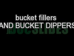 bucket fillers AND BUCKET DIPPERS PowerPoint PPT Presentation