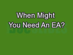 When Might You Need An EA? PowerPoint PPT Presentation