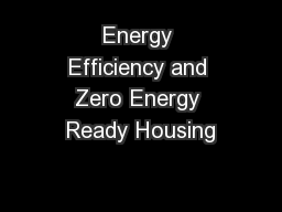 Energy Efficiency and Zero Energy Ready Housing