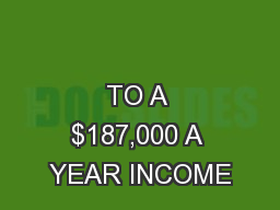 TEN TIPS                                                    TO A $187,000 A YEAR INCOME
