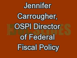 Presented by: Jennifer Carrougher, OSPI Director of Federal Fiscal Policy