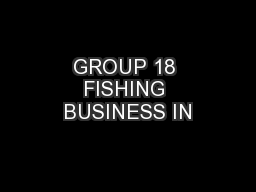 GROUP 18 FISHING BUSINESS IN