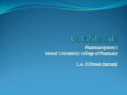 Volatile oils Pharmacognosy I