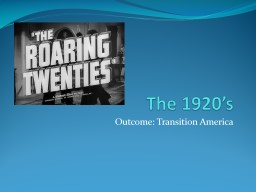 The 1920's Outcome: Transition America PowerPoint PPT Presentation