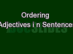 Ordering Adjectives i n Sentences