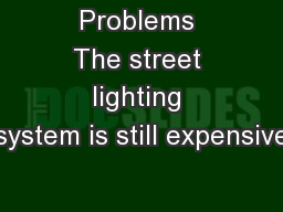 Problems The street lighting system is still expensive