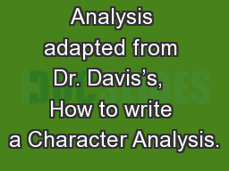 Character Analysis adapted from Dr. Davis's,  How to write a Character Analysis. PowerPoint PPT Presentation