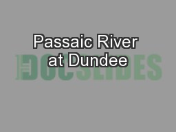 Passaic River at Dundee PowerPoint PPT Presentation