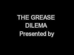THE GREASE DILEMA Presented by