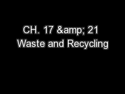 CH. 17 & 21 Waste and Recycling