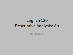 English 120 Descriptive Analysis: Art