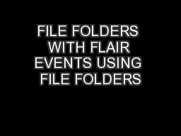 FILE FOLDERS WITH FLAIR EVENTS USING FILE FOLDERS PowerPoint PPT Presentation