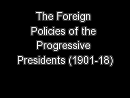 The Foreign Policies of the Progressive Presidents (1901-18)
