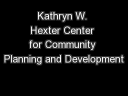 Kathryn W. Hexter Center for Community Planning and Development
