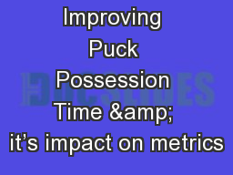 Improving Puck Possession Time & it�s impact on metrics