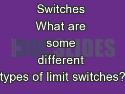 1 Limit Switches What are some different types of limit switches?