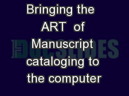 Bringing the  ART  of Manuscript cataloging to the computer