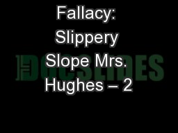 Fallacy: Slippery Slope Mrs. Hughes – 2 PowerPoint PPT Presentation