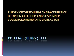 Po- Heng  (Henry) Lee SURVEY OF THE FOULING CHARACTERISTICS BETWEEN ATTACHED AND SUSPENDED