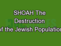SHOAH The Destruction of the Jewish Population PowerPoint PPT Presentation