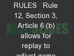 GAME CLOCK RULES   Rule 12, Section 3, Article 6 (b) allows for replay to adjust game clock during