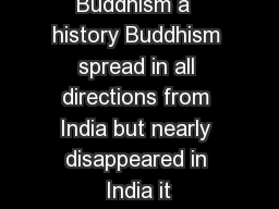 Buddhism a  history Buddhism spread in all directions from India but nearly disappeared in India it