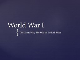 World War I The Great War, The War to End All Wars