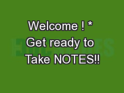 Welcome ! * Get ready to Take NOTES!!