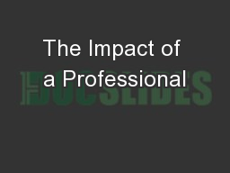 The Impact of a Professional