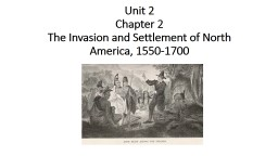 Unit 2 Chapter  2 The Invasion and Settlement of North America, 1550-1700