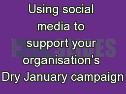 Using social media to support your organisation�s Dry January campaign