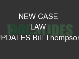 NEW CASE LAW UPDATES Bill Thompson,