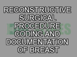 RECONSTRUCTIVE SURGICAL PROCEDURE CODING AND DOCUMENTATION OF BREAST